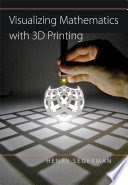 Visualizing mathematics with 3D printing / Henry Segerman